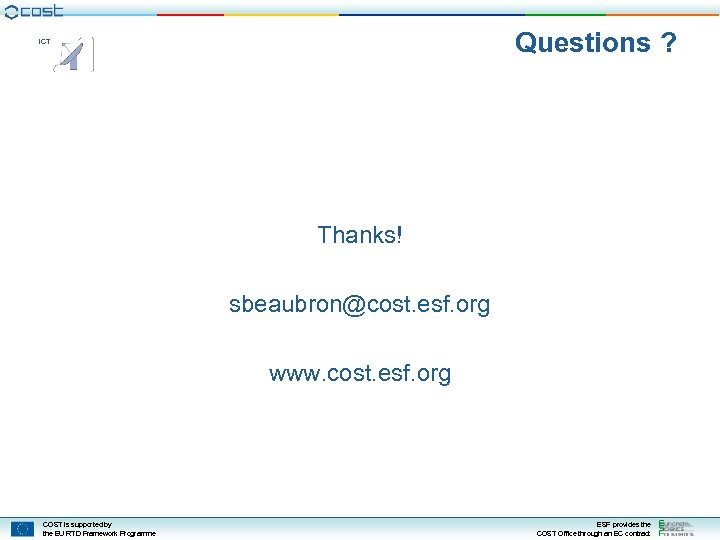 Questions ? ICT Thanks! sbeaubron@cost. esf. org www. cost. esf. org COST is supported