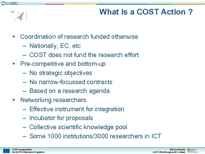 ICT What is a COST Action ? • Coordination of research funded otherwise –