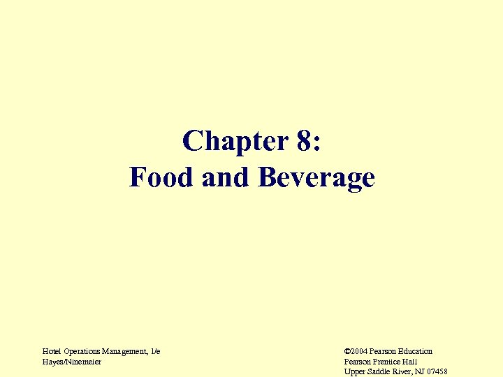 Chapter 8: Food and Beverage Hotel Operations Management, 1/e Hayes/Ninemeier © 2004 Pearson Education