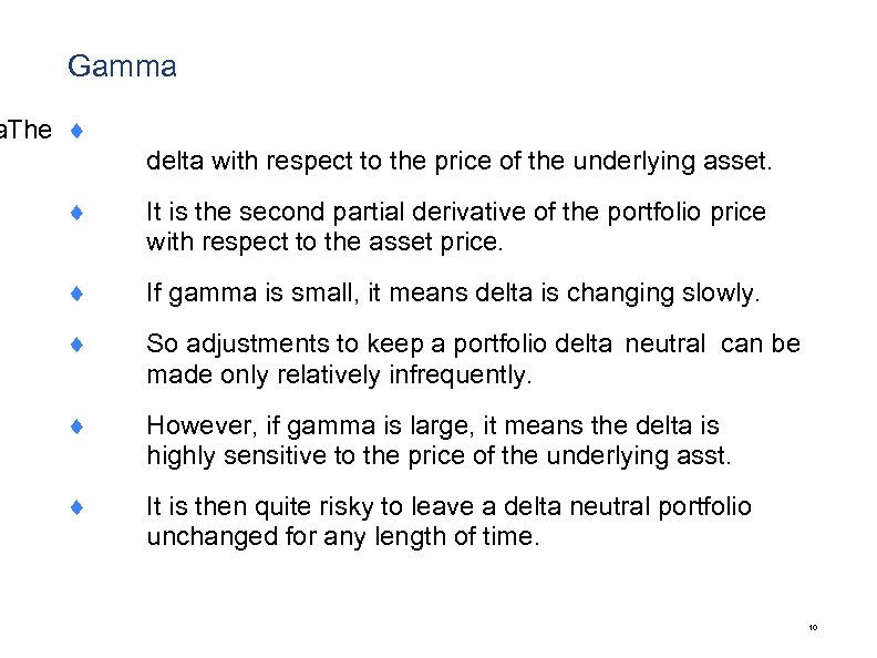 Gamma a The ¨ delta with respect to the price of the underlying asset.