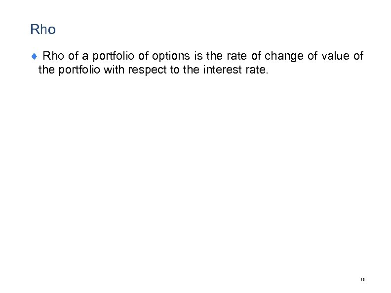 Rho ¨ Rho of a portfolio of options is the rate of change of