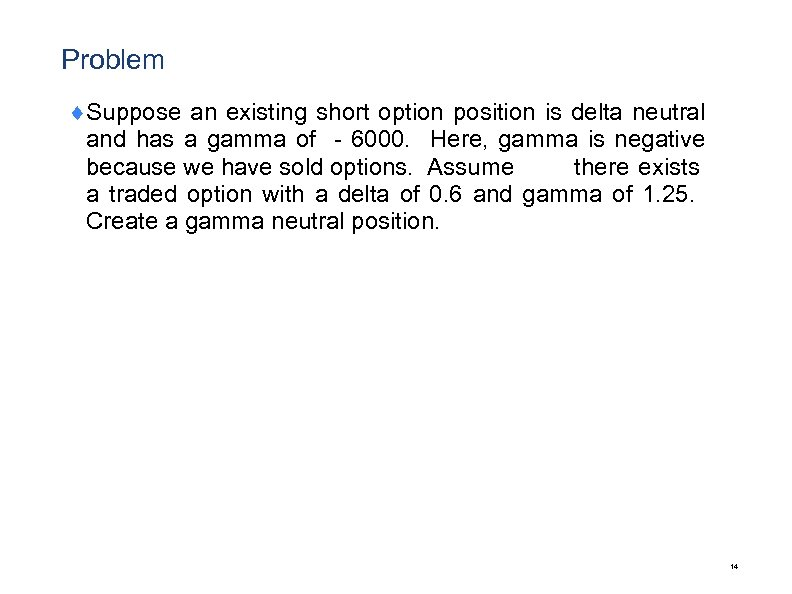 Problem ¨Suppose an existing short option position is delta neutral and has a gamma