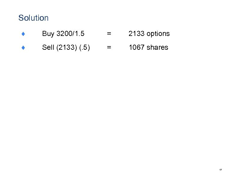Solution ¨ Buy 3200/1. 5 = 2133 options ¨ Sell (2133) (. 5) =