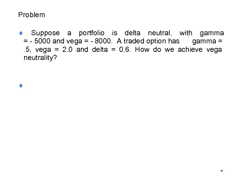 Problem ¨ Suppose a portfolio is delta neutral, with gamma = - 5000 and