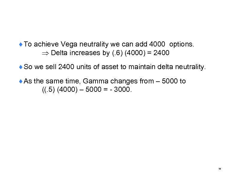 ¨To achieve Vega neutrality we can add 4000 options. Delta increases by (. 6)