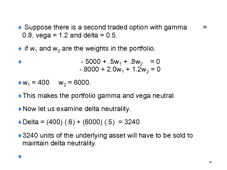 ¨ Suppose there is a second traded option with gamma 0. 8, vega =
