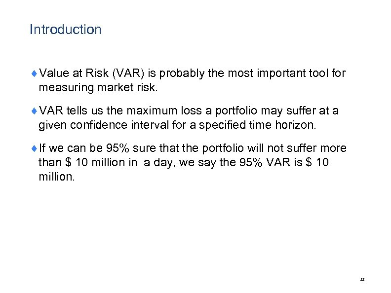 Introduction ¨Value at Risk (VAR) is probably the most important tool for measuring market