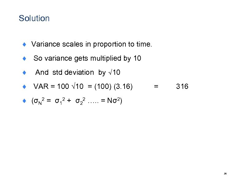 Solution ¨ Variance scales in proportion to time. ¨ So variance gets multiplied by