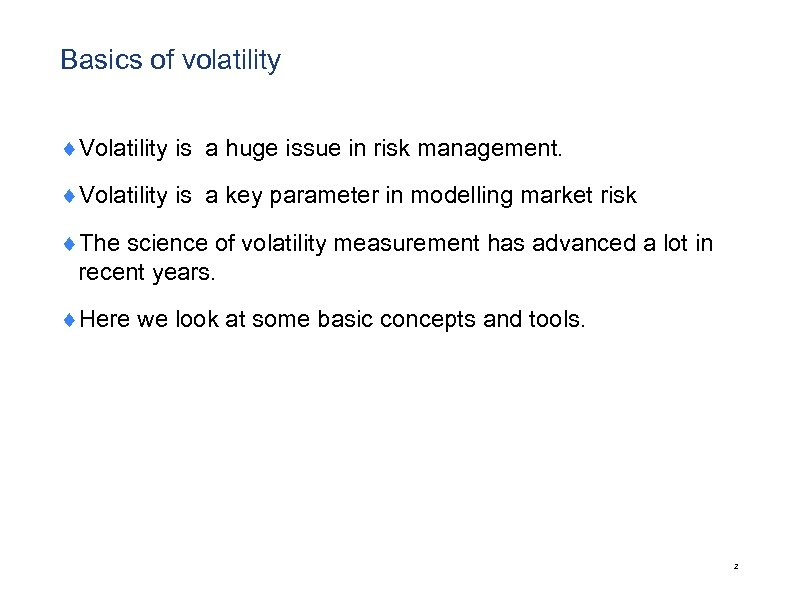 Basics of volatility ¨Volatility is a huge issue in risk management. ¨Volatility is a