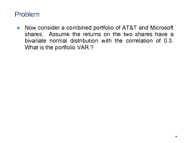 Problem ¨ Now consider a combined portfolio of AT&T and Microsoft shares. Assume the