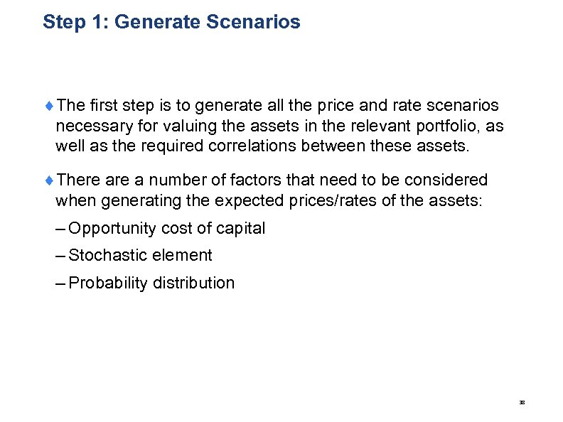 Step 1: Generate Scenarios ¨The first step is to generate all the price and