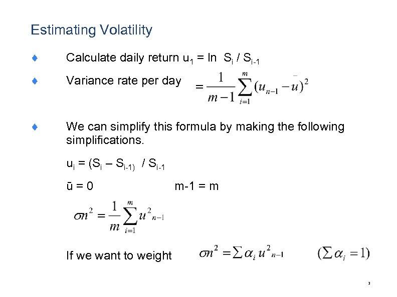 Estimating Volatility ¨ Calculate daily return u 1 = ln Si / Si-1 ¨