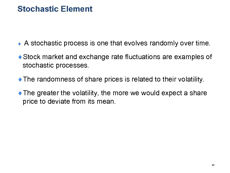 Stochastic Element ¨ A stochastic process is one that evolves randomly over time. ¨Stock