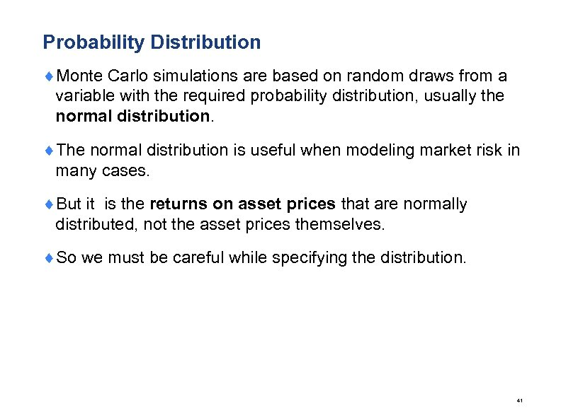 Probability Distribution ¨Monte Carlo simulations are based on random draws from a variable with