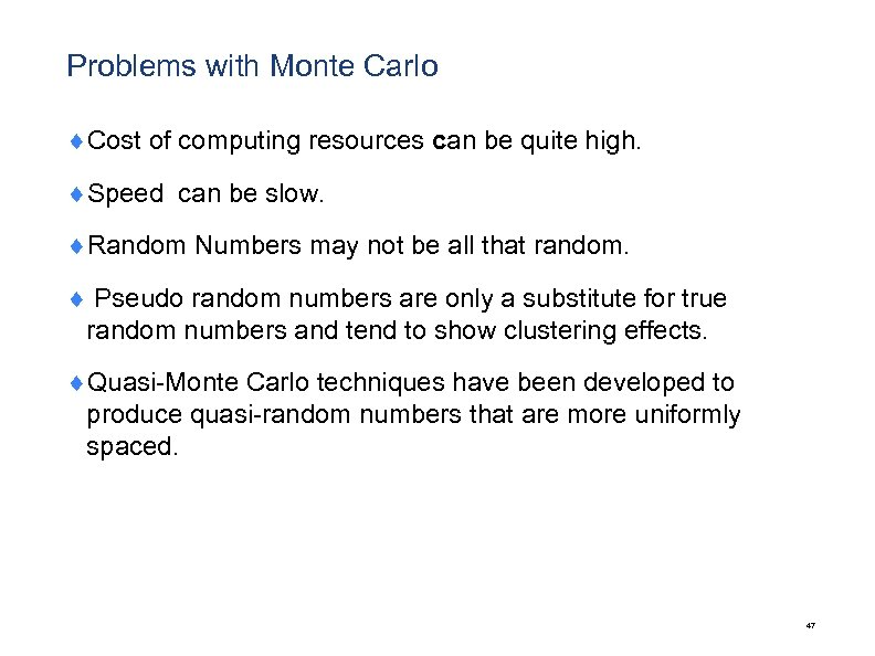 Problems with Monte Carlo ¨Cost of computing resources can be quite high. ¨Speed can
