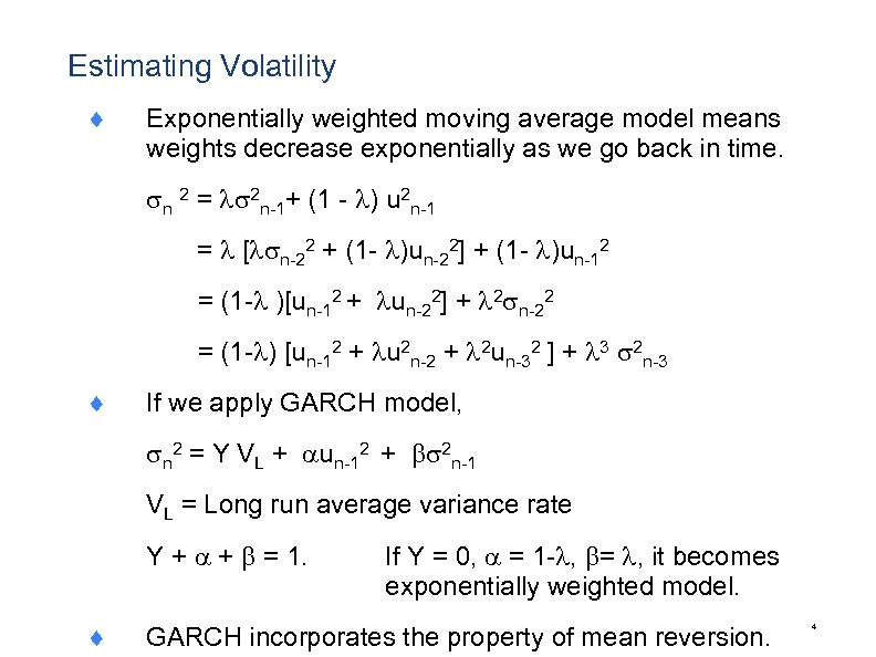 Estimating Volatility ¨ Exponentially weighted moving average model means weights decrease exponentially as we