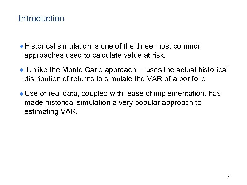Introduction ¨Historical simulation is one of the three most common approaches used to calculate