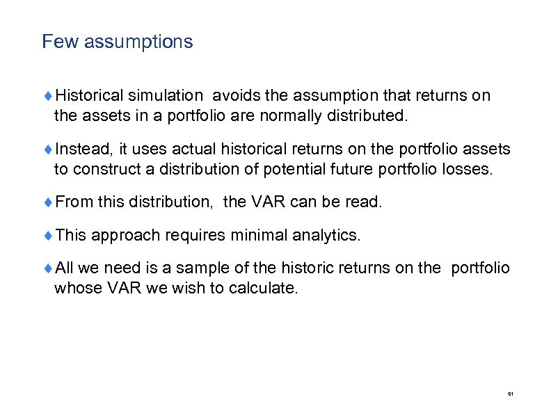 Few assumptions ¨Historical simulation avoids the assumption that returns on the assets in a