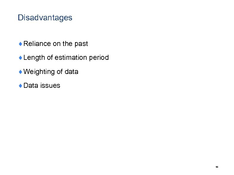 Disadvantages ¨Reliance on the past ¨Length of estimation period ¨Weighting of data ¨Data issues