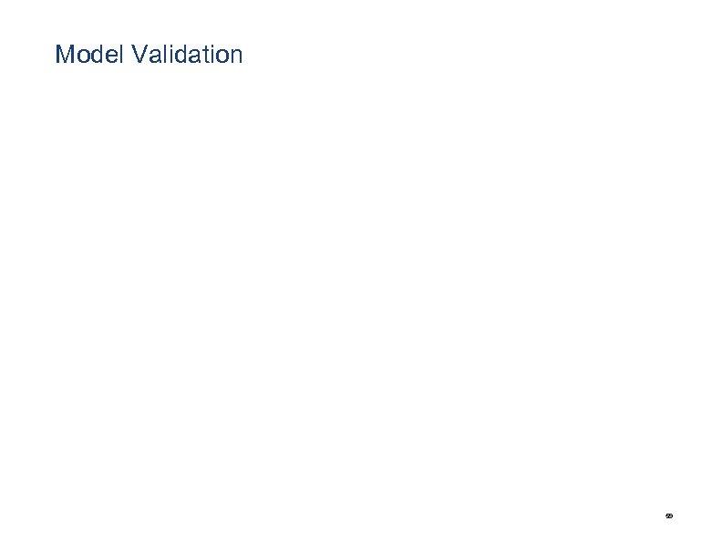 Model Validation 59