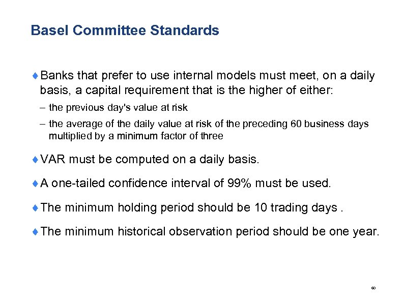 Basel Committee Standards ¨Banks that prefer to use internal models must meet, on a