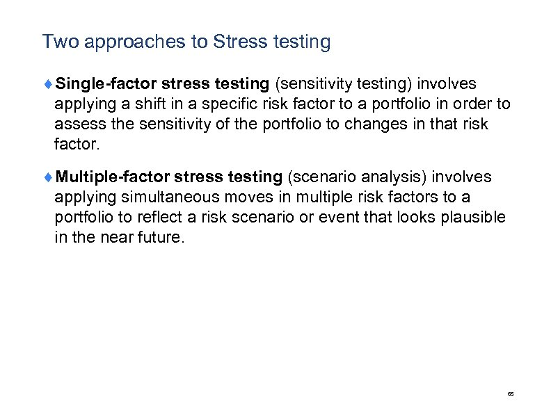 Two approaches to Stress testing ¨Single-factor stress testing (sensitivity testing) involves applying a shift