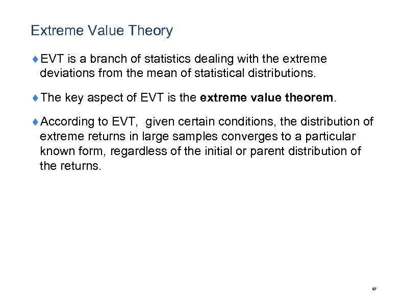 Extreme Value Theory ¨EVT is a branch of statistics dealing with the extreme deviations