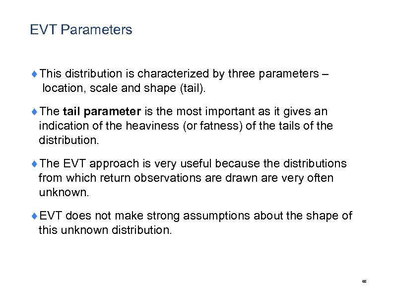 EVT Parameters ¨This distribution is characterized by three parameters – location, scale and shape