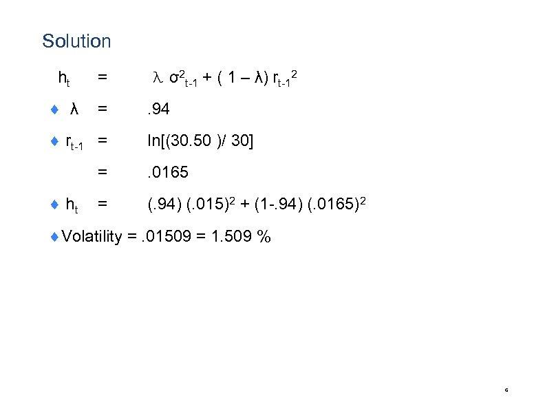 Solution ht = λ σ2 t-1 + ( 1 – λ) rt-12 ¨ λ