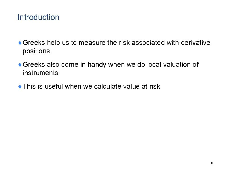 Introduction ¨Greeks help us to measure the risk associated with derivative positions. ¨Greeks also