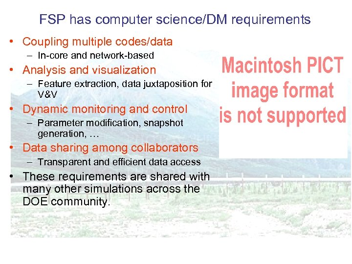 FSP has computer science/DM requirements • Coupling multiple codes/data – In-core and network-based •
