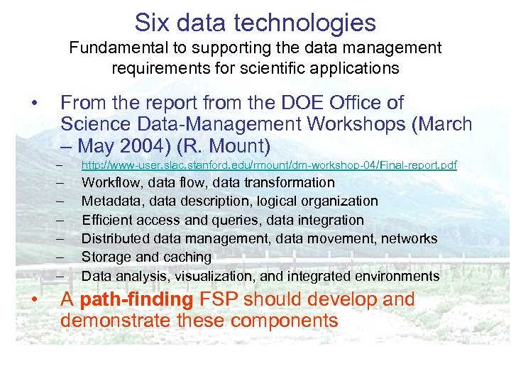 Six data technologies Fundamental to supporting the data management requirements for scientific applications •