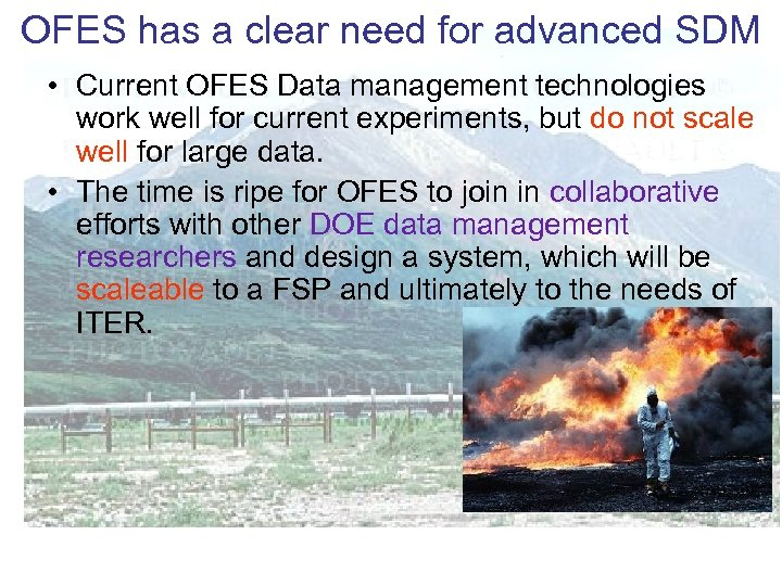 OFES has a clear need for advanced SDM • Current OFES Data management technologies