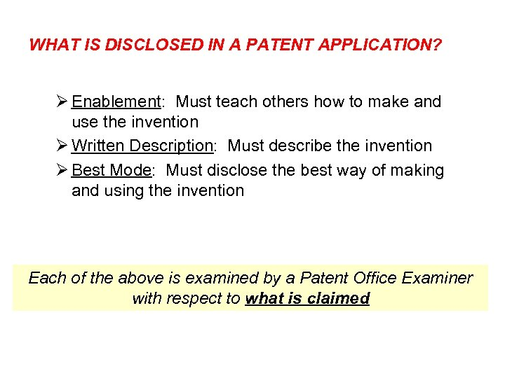 WHAT IS DISCLOSED IN A PATENT APPLICATION? Ø Enablement: Must teach others how to