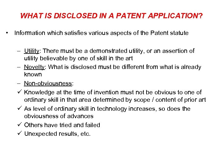 WHAT IS DISCLOSED IN A PATENT APPLICATION? • Information which satisfies various aspects of