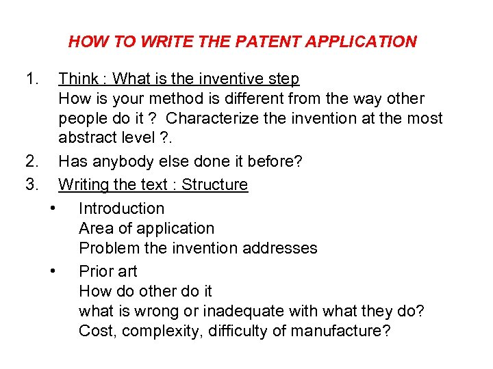 HOW TO WRITE THE PATENT APPLICATION 1. Think : What is the inventive step