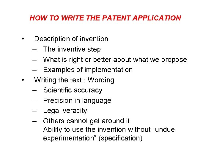 HOW TO WRITE THE PATENT APPLICATION • • Description of invention – The inventive