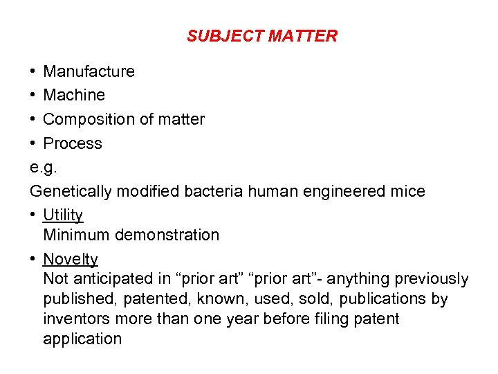 SUBJECT MATTER • Manufacture • Machine • Composition of matter • Process e. g.