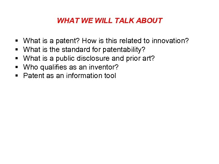 WHAT WE WILL TALK ABOUT § § § What is a patent? How is