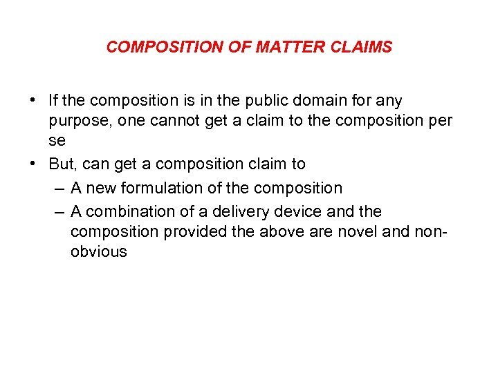 COMPOSITION OF MATTER CLAIMS • If the composition is in the public domain for