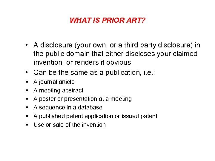 WHAT IS PRIOR ART? • A disclosure (your own, or a third party disclosure)