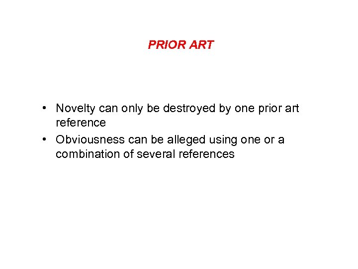 PRIOR ART • Novelty can only be destroyed by one prior art reference •