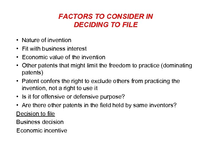 FACTORS TO CONSIDER IN DECIDING TO FILE • • Nature of invention Fit with