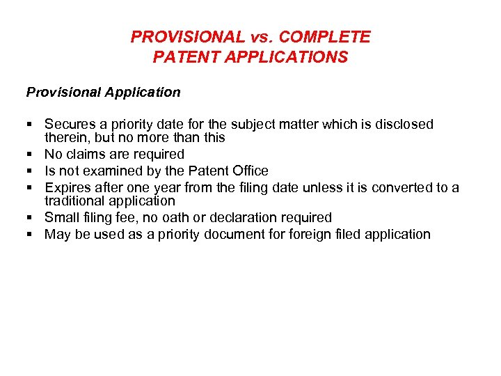 PROVISIONAL vs. COMPLETE PATENT APPLICATIONS Provisional Application § Secures a priority date for the