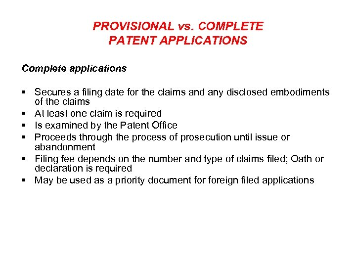 PROVISIONAL vs. COMPLETE PATENT APPLICATIONS Complete applications § Secures a filing date for the