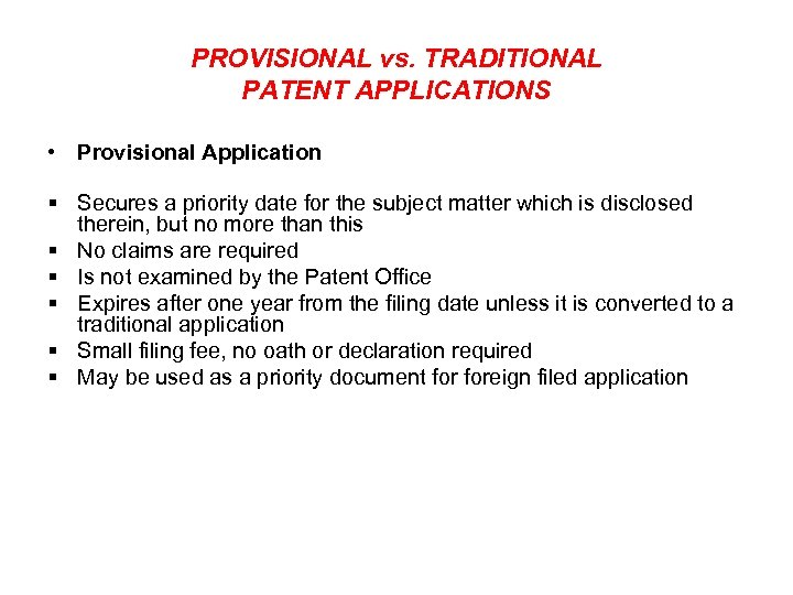 PROVISIONAL vs. TRADITIONAL PATENT APPLICATIONS • Provisional Application § Secures a priority date for