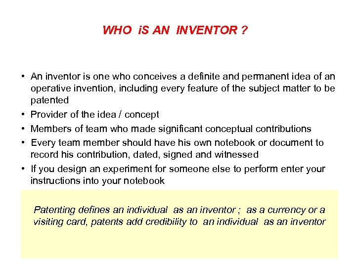 WHO i. S AN INVENTOR ? • An inventor is one who conceives a