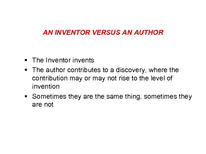 AN INVENTOR VERSUS AN AUTHOR § The Inventor invents § The author contributes to
