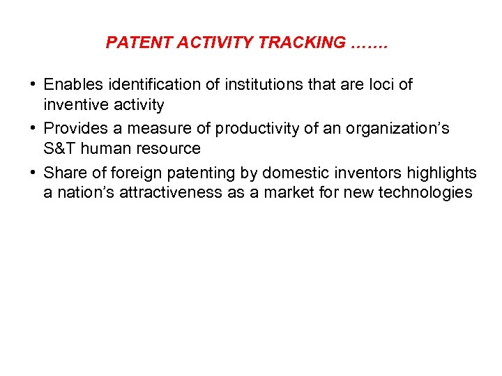 PATENT ACTIVITY TRACKING ……. • Enables identification of institutions that are loci of inventive