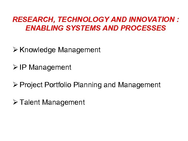 RESEARCH, TECHNOLOGY AND INNOVATION : ENABLING SYSTEMS AND PROCESSES Ø Knowledge Management Ø IP